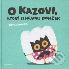 O Kazovi, ktory si hladal domcek (Zoya Ledecka) Chart, Books, Author, Libros, Book, Book Illustrations, Libri