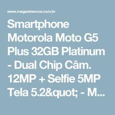 "Smartphone Motorola Moto G5 Plus 32GB Platinum - Dual Chip Câm. 12MP + Selfie 5MP Tela 5.2"" - Magazine Simonedavila"