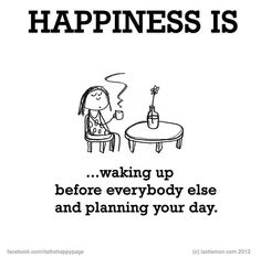 Happiness is.waking up before everyone else and planning your day. Make Me Happy, Happy Life, Are You Happy, Happy Quotes, Best Quotes, Life Quotes, Favorite Quotes, Happy Moments, Happy Thoughts