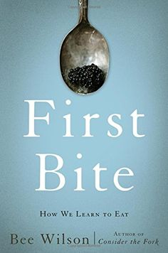 First Bite: How We Learn to Eat by Bee Wilson http://www.amazon.com/dp/0465064981/ref=cm_sw_r_pi_dp_GK-Kwb1VRRX2V