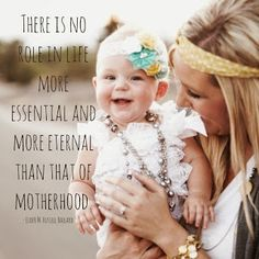 There is no role in life more essential and more eternal than that of motherhood. M Russell Ballard LDS Quote