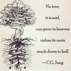 """""""Nenhuma árvore, é dito, pode crescer até o céu a não ser que suas raízes alcancem o inferno."""" -Carl Gustav Jung"""