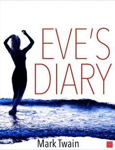 Eve's Diary is a comic short story by Mark Twain. It was first published in the 1905 Christmas issue of the magazine Harper's Bazaar, and in book format in June