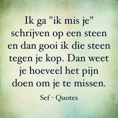 Ik mis je... My Emotions, In My Feelings, Sef Quotes, Love Of My Live, Losing My Best Friend, Qoutes, Funny Quotes, Broken Love, Dutch Quotes