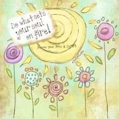 Do what sets your soul on fire-princess sassy pants & co. Re-pinned by: http://sunnydaypublishing.com