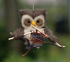 Needle Felted Knitting Owl Ornament.   Cute, but would be waaayyyyy cuter if he was crocheting :)