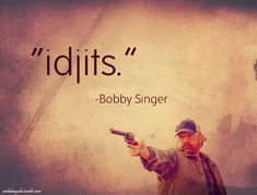 """Idjits- """"an affectionate, but exasperated, appellation applied by Bobby to Sam and Dean"""" it means idiot <3 :P :)"""