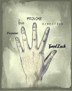 """The power of fingers. Promises not meant to be broken; love like there's no tomorrow; provoke with attitude; direct to the right place; """"good luck"""" is a two magic words."""