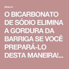 O BICARBONATO DE SÓDIO ELIMINA A GORDURA DA BARRIGA SE VOCÊ PREPARÁ-LO DESTA MANEIRA! | Dicas