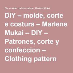 DIY – molde, corte e costura – Marlene Mukai – DIY – Patrones, corte y confeccion – Clothing pattern