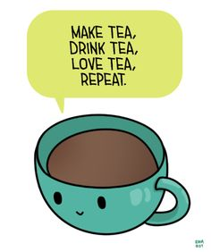 "[Drawing of a green cup of tea saying ""Make tea, drink tea, love tea, repeat."" in a yellow speech bubble. Green Tea Quotes, Cup Of Tea Quotes, Tea Lover Quotes, Margarita Bebidas, Pause Café, Green Cups, Tea And Books, Cuppa Tea, Tea Art"