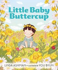 Little Baby Buttercup by Linda Ashman.   A mother and baby have fun spending the day together as they play, work in the garden, visit the park, and more. (2/24/15)