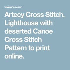 Artecy Cross Stitch. Lighthouse with deserted Canoe Cross Stitch Pattern to print online.