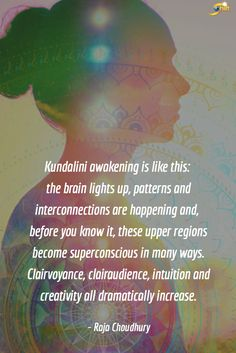 """""""Kundalini awakening is like this: the brain lights up, patterns and interconnections are happening and before you know it, these upper regions become superconscious in many ways. Clairvoyance, clairaudience, intuition and creativity all dramatically incr Spiritual Awakening Stages, Spiritual Enlightenment, Spiritual Path, Spiritual Quotes, Kundalini Meditation, Meditation Quotes, Mindfulness Meditation, Meditation Steps, Psychic Powers"""