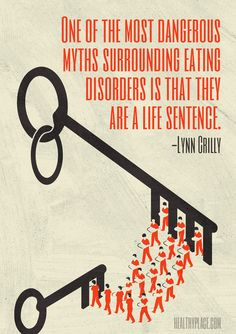 Positive quote: One of the most dangerous myths surrounding eating disorders is that they are a life sentence.   www.HealthyPlace.com