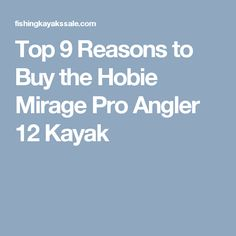 Top 9 Reasons to Buy the Hobie Mirage Pro Angler 12 Kayak