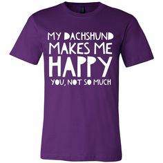 My Dachshund Makes Me Happy, You Not So Much Tee