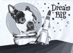 Dream , Dream Big , Boston Terrier , Jeroen Teunen , Teunen ; the Dog Painter
