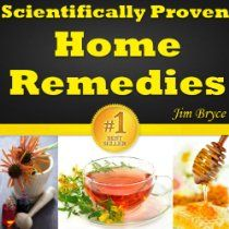 Scientifically Proven Home Remedies: Top 12 Home Remedies For Treating The Most Common Illnesses. Discover The Best Home Remedies For Acne, Headaches, Diarrhea, Sore Throat, Nausea And A Lot More...  By Jim Bryce