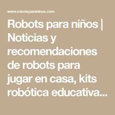 Robots para niños   Noticias y recomendaciones de robots para jugar en casa, kits robótica educativa, programación y juguetes tecnológicos.
