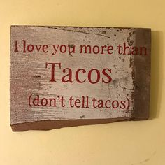 I love you more than tacos barn wood sign