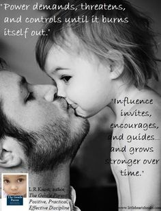 """""""Power demands, threatens, and controls until it burns itself out. Influence invites, encourages, and guides...and grows stronger over time."""" L.R.Knost, 'The Gentle Parent: Positive, Practical, Effective Discipline' www.littleheartsbooks.com"""