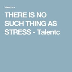 There Is No Such Thing As Stress  - TalentC