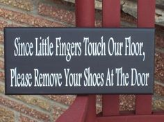 One day...Please remove your shoes sign...This would alleviate my anxiety about asking people to take shoes off!