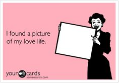 I found a picture of my love life.