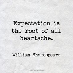 Expectation is the root of all heartache // Wisdom Quotes via DynamicBohemian.com