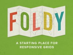 """Foldy is just a little kit and some extra classes to get you going on making your 960.gs design responsive."""