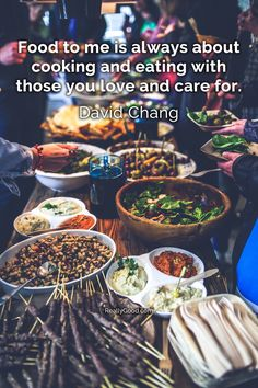 #Food to me is always about #cooking and #eating with those you love and care for. David Chang