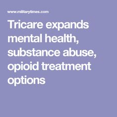 Tricare expands mental health, substance abuse, opioid treatment options