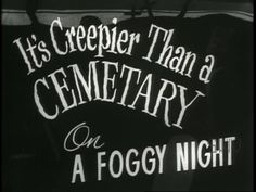 """It's creepier than a cemetery on a foggy night"""