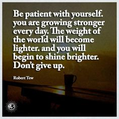 Never give up, be patient with yourself you are growing stronger every day. Famous Short Quotes, Short Inspirational Quotes, Motivational Quotes For Success, Inspiring Quotes About Life, Motivating Quotes, Quotes Motivation, Encouragement Quotes, Wisdom Quotes, Life Quotes