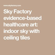 Sky Factory evidence-based healthcare art: indoor sky with ceiling tiles