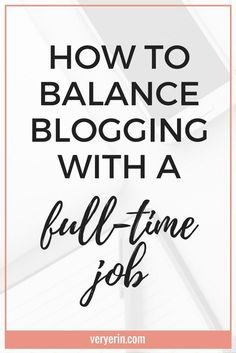 How to Balance Blogging With a Full-Time Job | Blogging or starting a business are huge jobs on their own, not to mention balancing them with a full-time job as well! Click through for all my tips on balancing it all! - Very Erin Blog