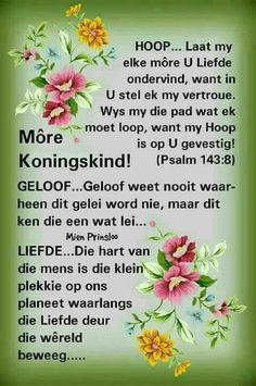 Goeie More Psalm 143 8, Psalms, Good Morning Wishes, Good Morning Quotes, Evening Greetings, Afrikaanse Quotes, Goeie Nag, Goeie More, The Secret Book