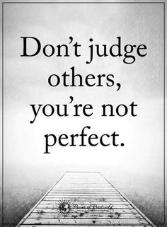 Quotes When you judge others you only disclose your weakness.