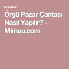 Örgü Pazar Çantası Nasıl Yapılır? - Mimuu.com