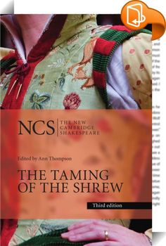 The Taming of the Shrew    :  The New Cambridge Shakespeare appeals to students worldwide for its up-to-date scholarship and emphasis on performance. The series features line-by-line commentaries and textual notes on the plays and poems. Introductions are regularly refreshed with accounts of new critical, stage and screen interpretations. This is the third New Cambridge edition of The Taming of the Shrew, one of Shakespeare's most popular yet controversial plays. Ann Thompson considers...