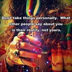 Dont take things personally....
