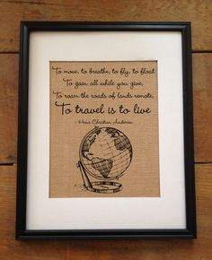To Travel is to Live - Burlap Art - Graduation Gift - Vintage travel art - Hans Christian Andersen - Artwork Only by TheYellowDogShoppe on Etsy https://www.etsy.com/listing/191482380/to-travel-is-to-live-burlap-art