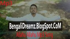 Recent Bangla song Allahu Allahu Free Download, By Belal Khan, Letest Bangla song Allahu Allahu (201...