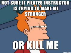 When you get THAT instructor:   17 Truths All Pilates Lovers Understand