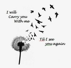 Tattoo Ideas: love this song and tattoo idea, especially for my grandma with her birthdate and death date. til i see you again
