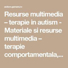 Resurse multimedia – terapie in autism - Materiale si resurse multimedia – terapie comportamentala, logopedie, recuperare cognitiva