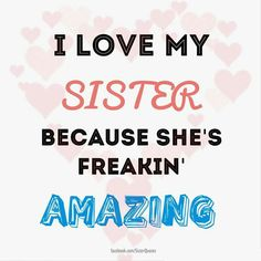 I love my sister Sister Friend Quotes, Sister Quotes Funny, Best Friends Sister, Love My Sister, Love My Family, My Love, Cousin, Lil Sis, Baby Sister