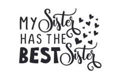 My Sister Has the Best Sister (SVG Cut file) by Creative Fabrica Crafts · Creative Fabrica Sister Crafts, T Shirt Png, Silhouette Cameo Files, I Don T Love, Pregnancy Quotes, Best Sister, Sister Quotes, Sign Quotes, Art Quotes