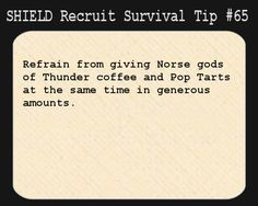 S.H.I.E.L.D. Recruit Survival Tip #65:Refrain from giving Norse gods of Thunder coffee and Pop Tarts at the same time in generous amounts. [Submitted by wanderseeing]